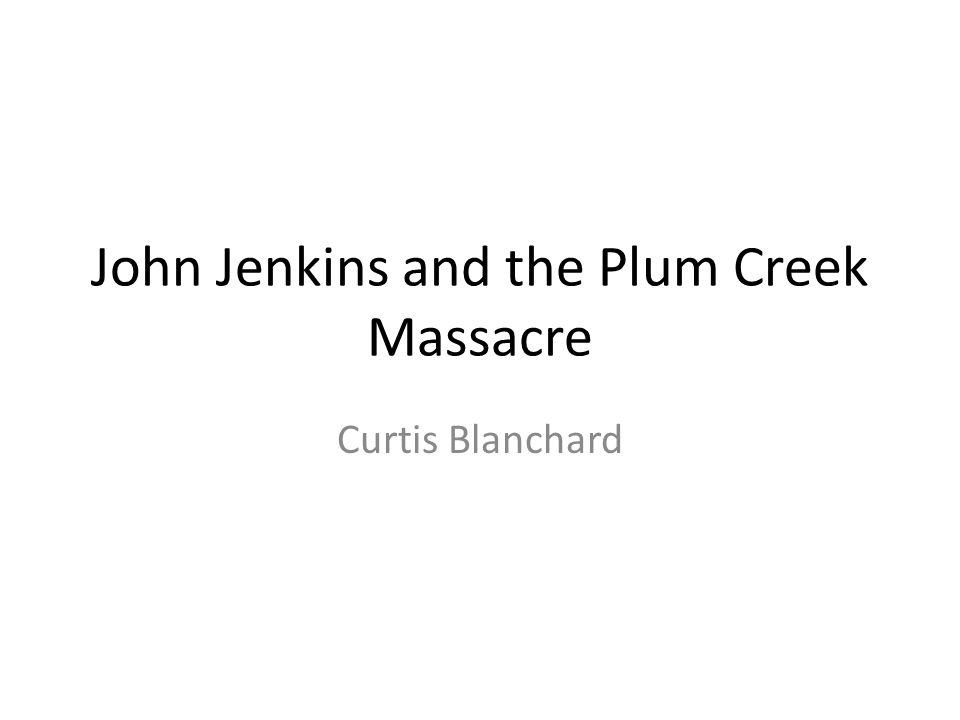 John Jenkins and the Plum Creek Massacre Curtis Blanchard