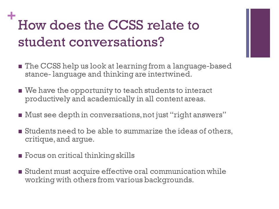 + How does the CCSS relate to student conversations? The CCSS help us look at learning from a language-based stance- language and thinking are intertw