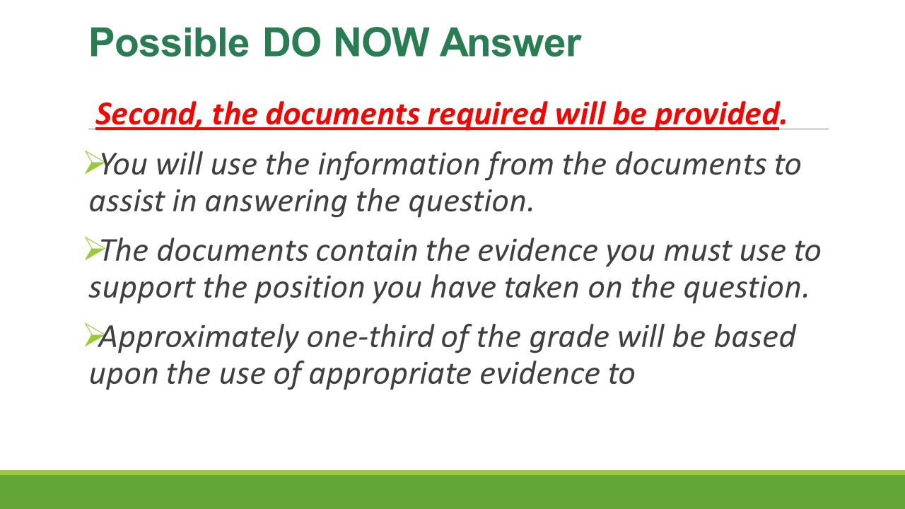 Possible DO NOW Answer Second, the documents required will be provided.  You will use the information from the documents to assist in answering the q