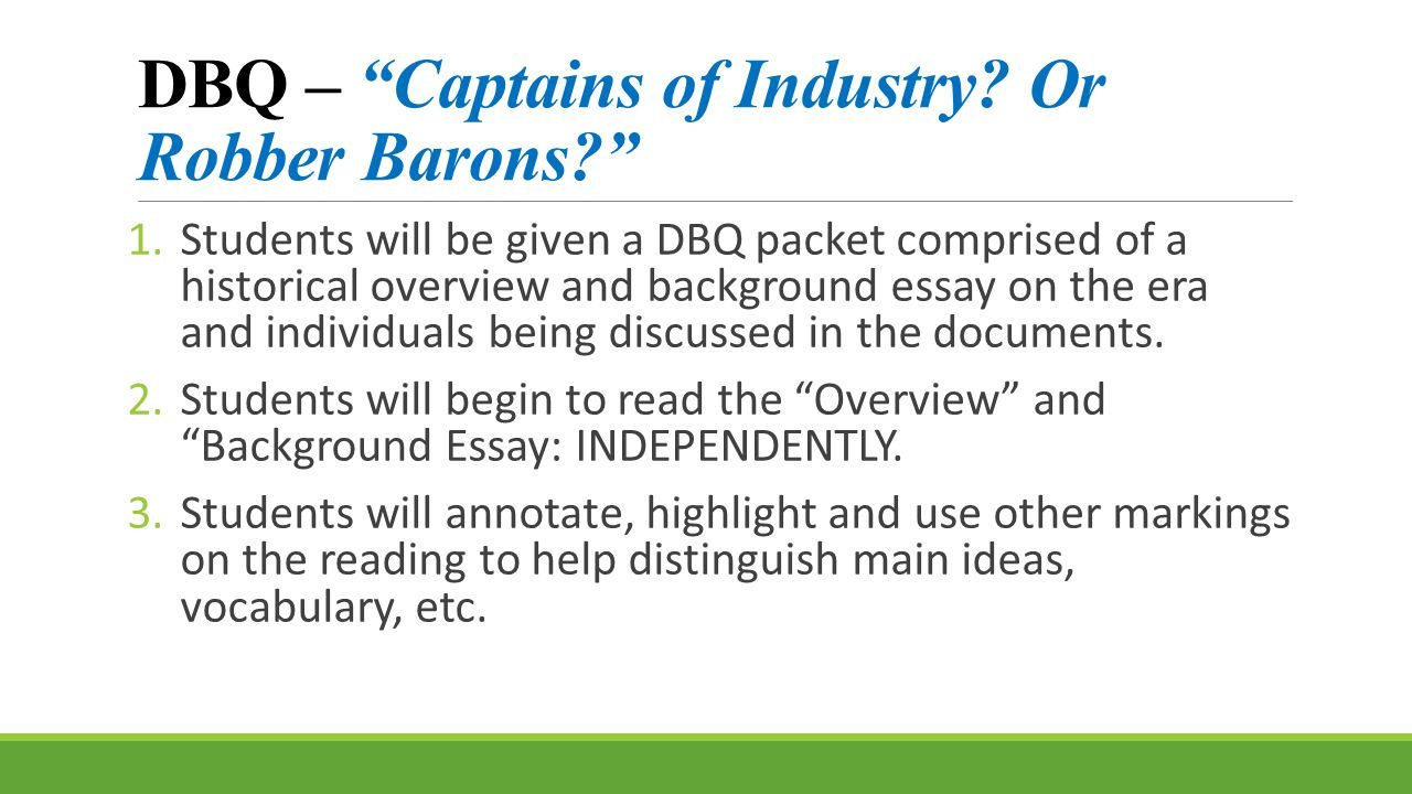 """DBQ – """"Captains of Industry? Or Robber Barons?"""" 1.Students will be given a DBQ packet comprised of a historical overview and background essay on the e"""