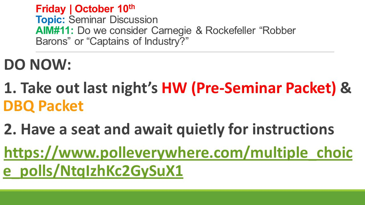 """Friday   October 10 th Topic: Seminar Discussion AIM#11: Do we consider Carnegie & Rockefeller """"Robber Barons"""" or """"Captains of Industry?"""" DO NOW: 1. T"""