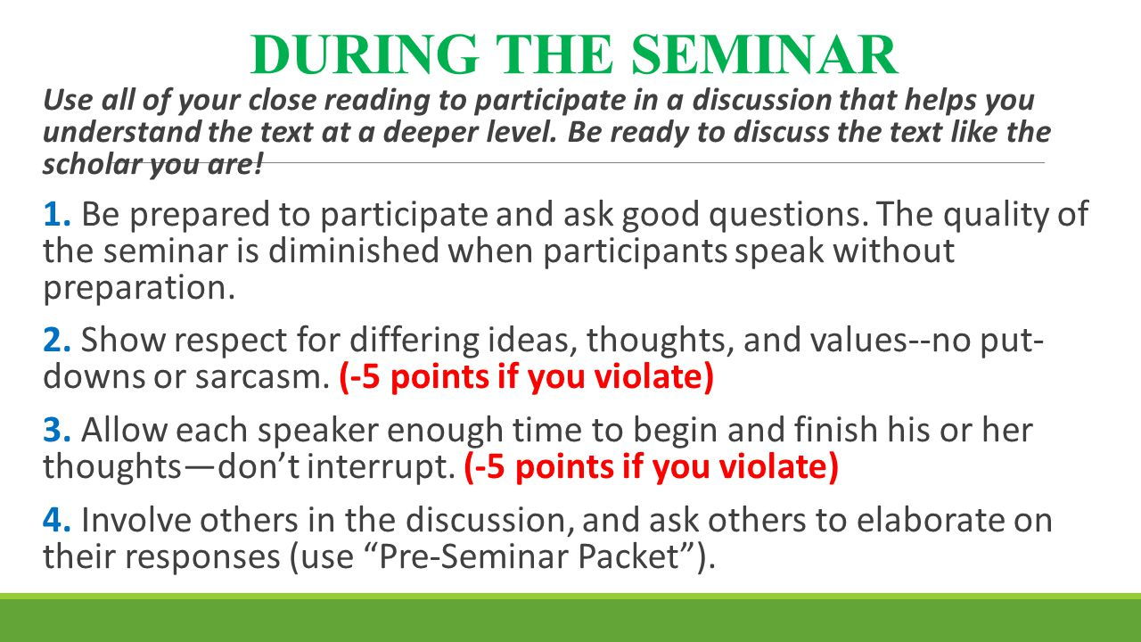 DURING THE SEMINAR Use all of your close reading to participate in a discussion that helps you understand the text at a deeper level. Be ready to disc