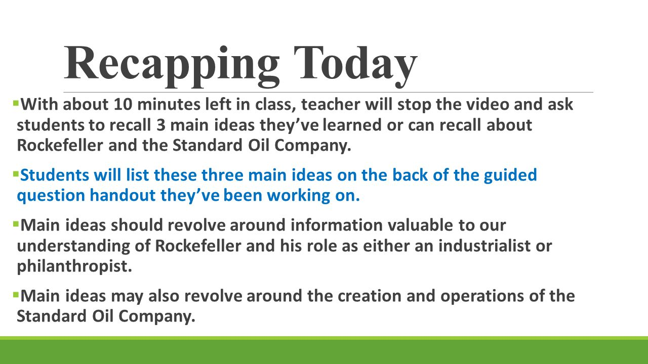 Recapping Today  With about 10 minutes left in class, teacher will stop the video and ask students to recall 3 main ideas they've learned or can reca