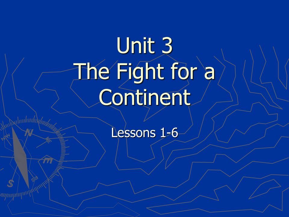 Unit 3 The Fight for a Continent Lessons 1-6