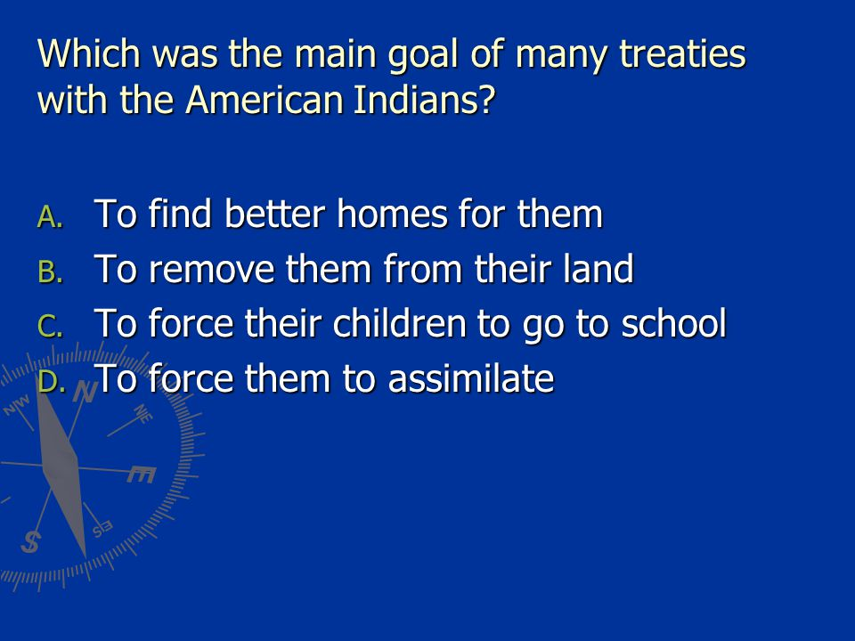 Which was the main goal of many treaties with the American Indians.