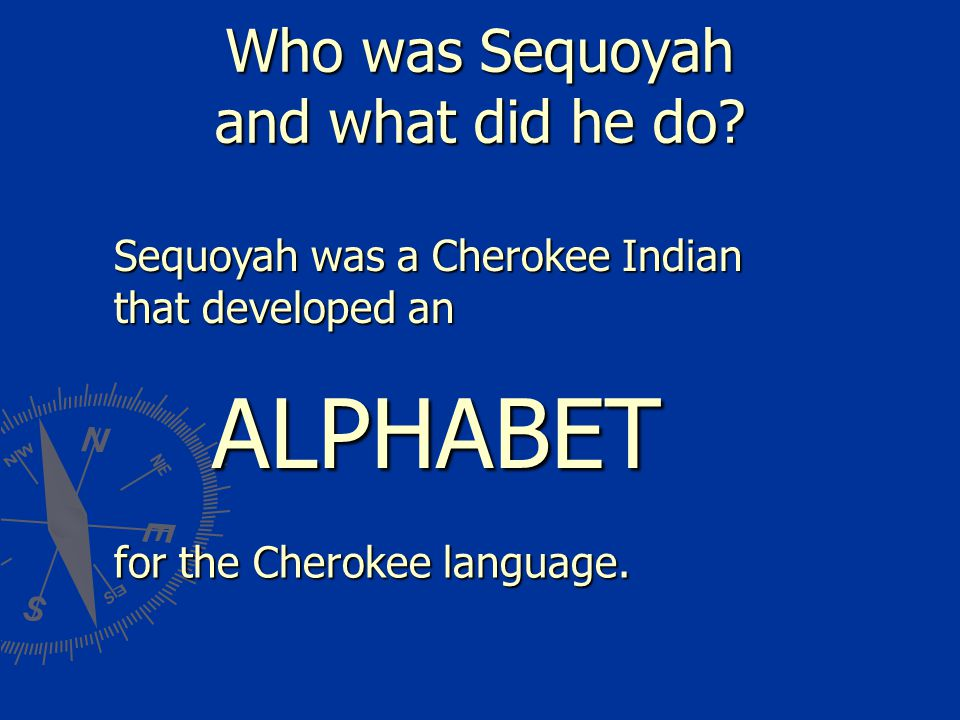 Who was Sequoyah and what did he do? Sequoyahwas a Cherokee Indian that developed an Sequoyah was a Cherokee Indian that developed an ALPHABET for the