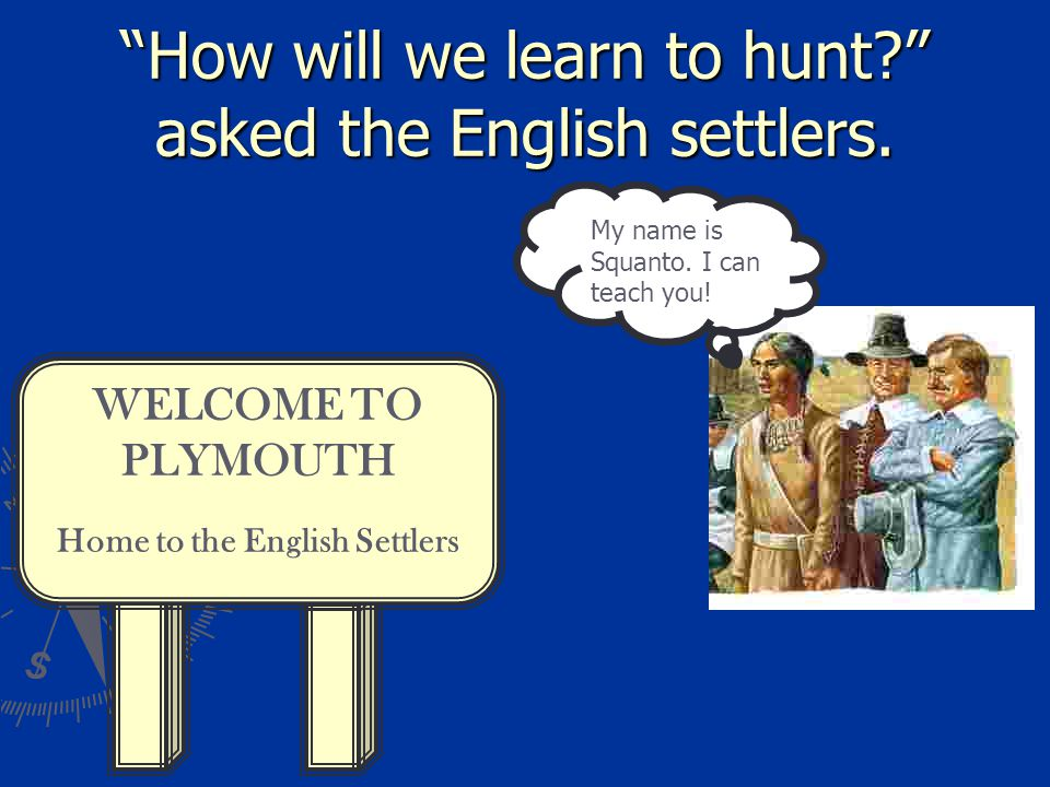 How will we learn to hunt? asked the English settlers.