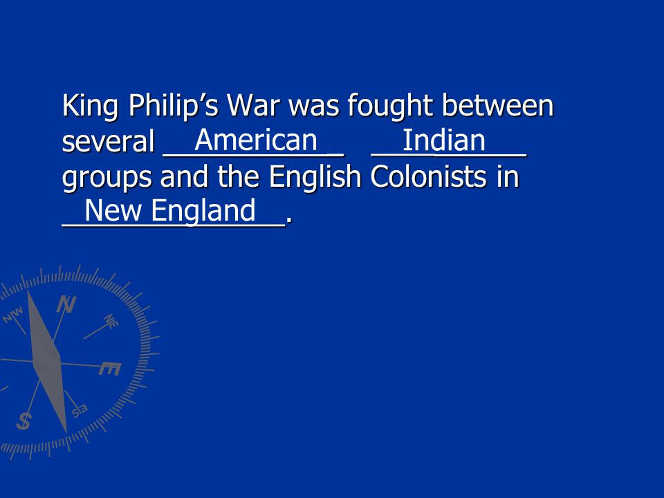 King Philip's War was fought between several _ ____ groups and the English Colonists in ______________.
