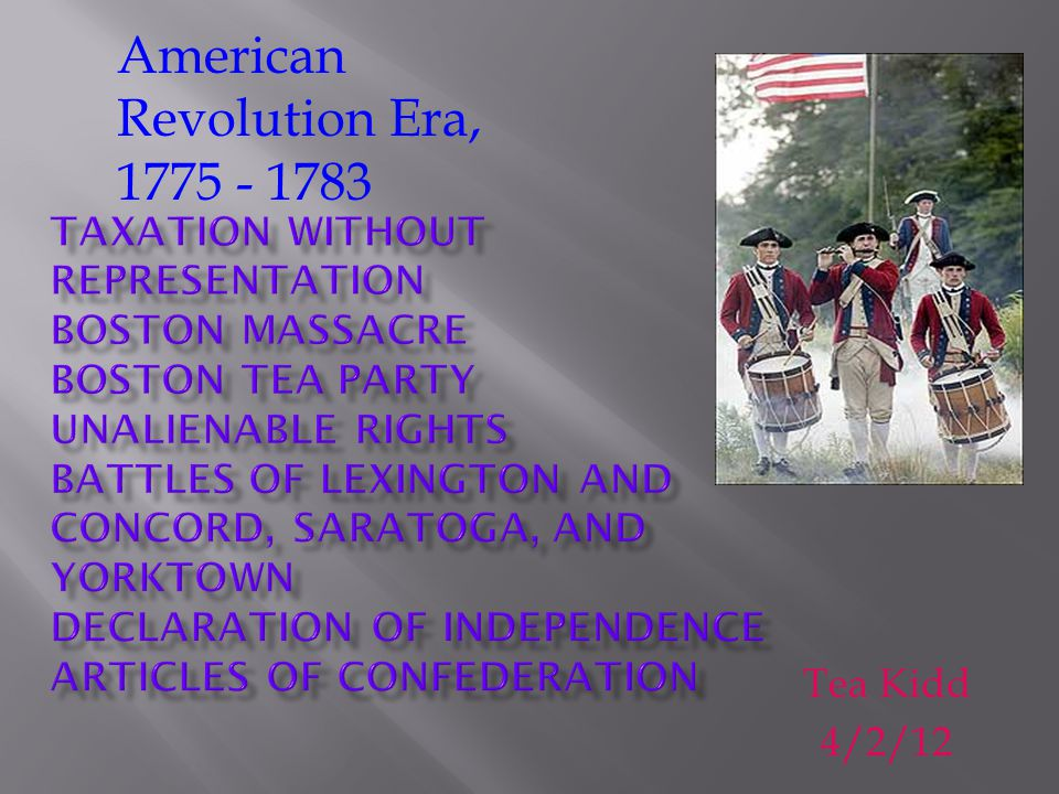 Tea Kidd 4/2/12 American Revolution Era, 1775 - 1783