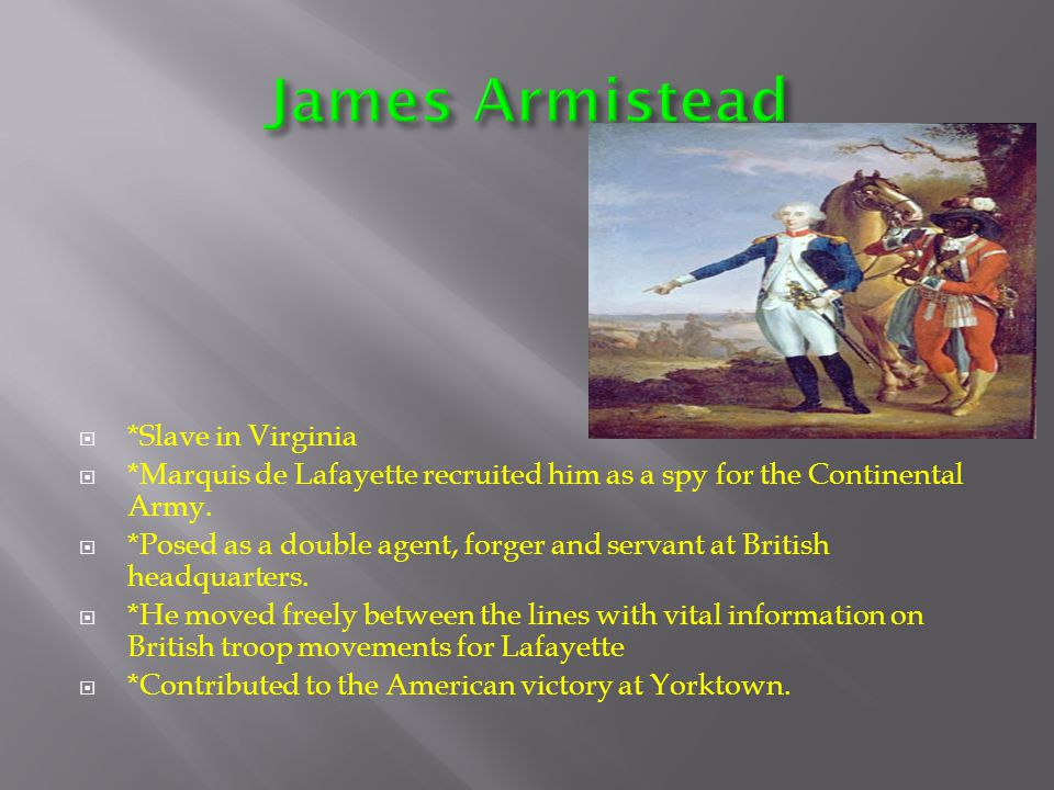  *Slave in Virginia  *Marquis de Lafayette recruited him as a spy for the Continental Army.