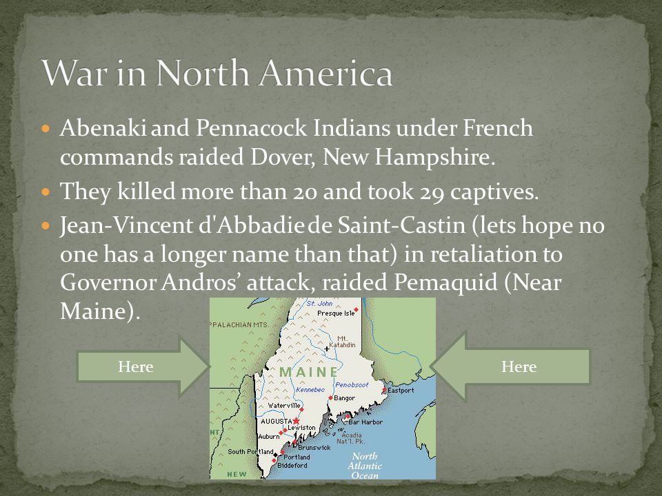 Abenaki and Pennacock Indians under French commands raided Dover, New Hampshire. They killed more than 20 and took 29 captives. Jean-Vincent d'Abbadie