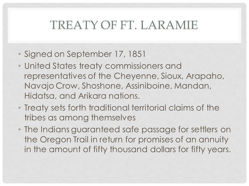 TREATY OF FT. LARAMIE Signed on September 17, 1851 United States treaty commissioners and representatives of the Cheyenne, Sioux, Arapaho, Navajo Crow