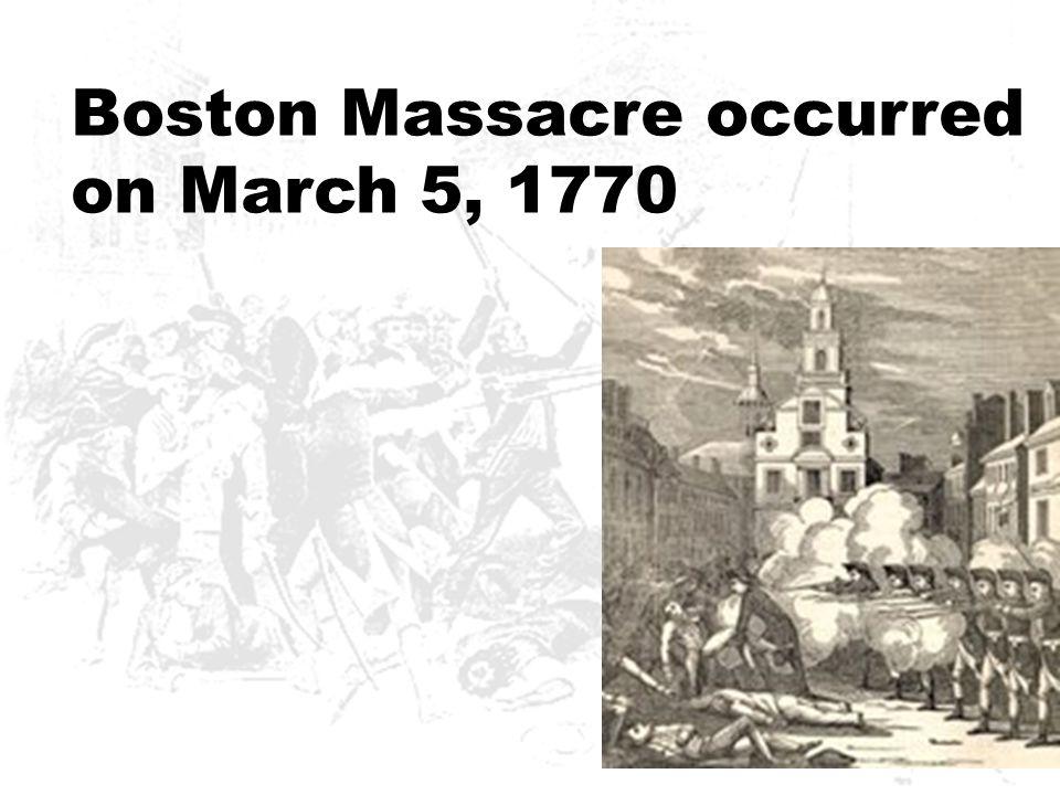 Boston Massacre occurred on March 5, 1770