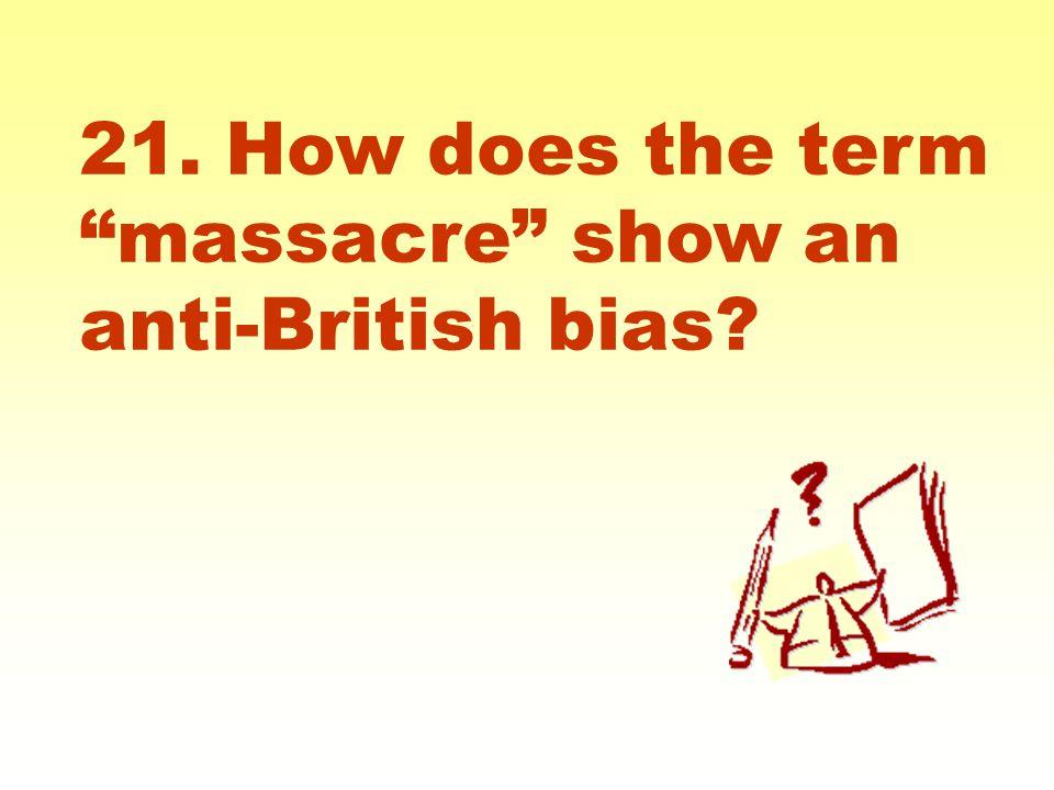 "21. How does the term ""massacre"" show an anti-British bias?"