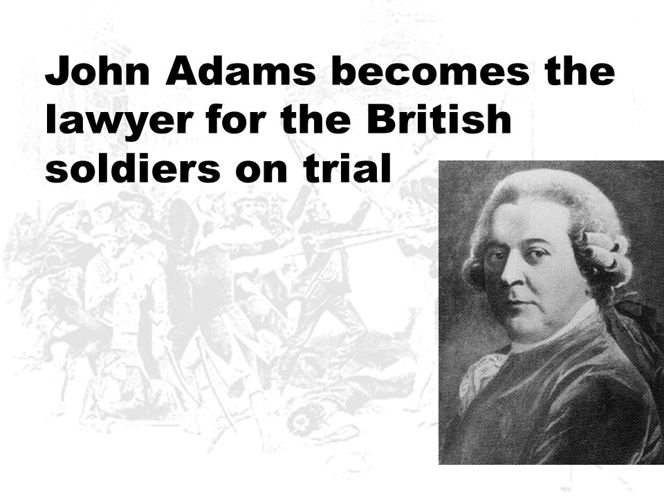 John Adams becomes the lawyer for the British soldiers on trial