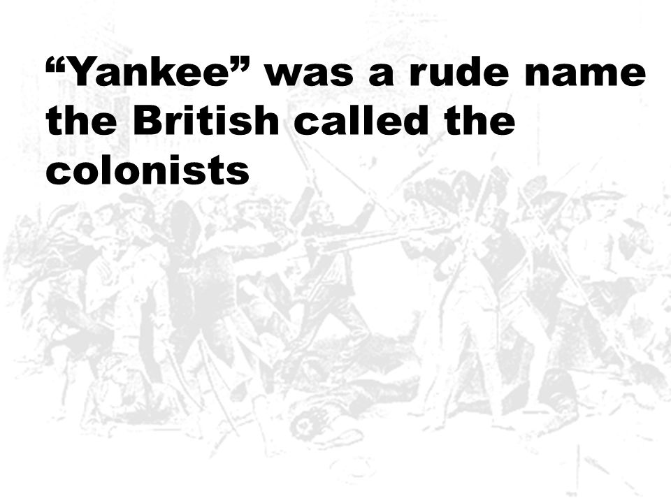 """""""Yankee"""" was a rude name the British called the colonists"""
