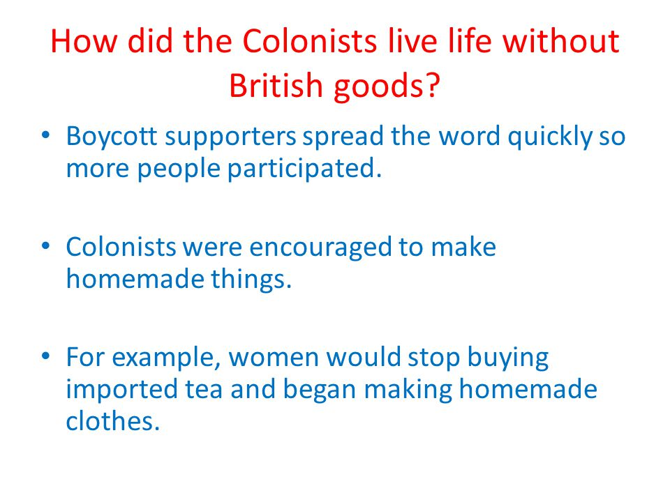 How did the Colonists live life without British goods.
