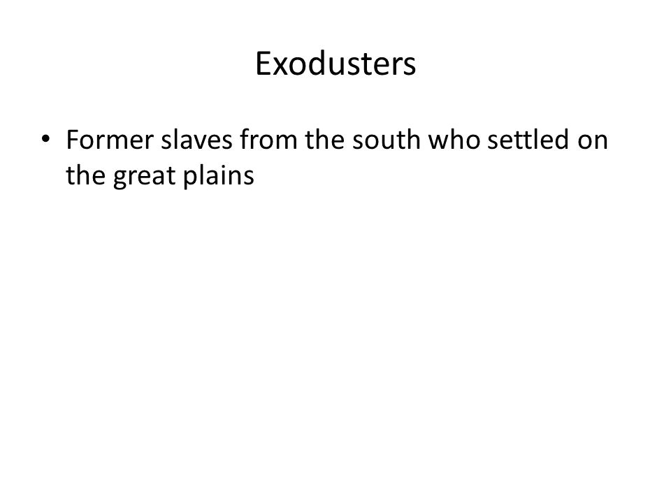 Exodusters Former slaves from the south who settled on the great plains