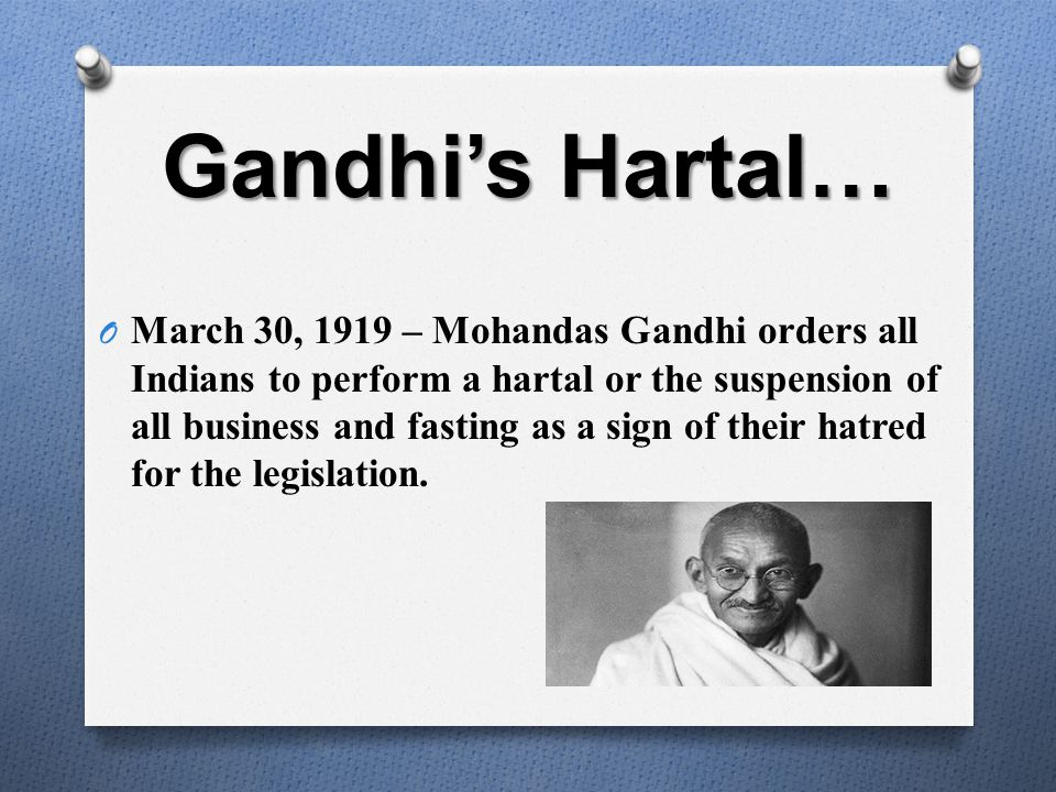 Gandhi's Hartal… O March 30, 1919 – Mohandas Gandhi orders all Indians to perform a hartal or the suspension of all business and fasting as a sign of