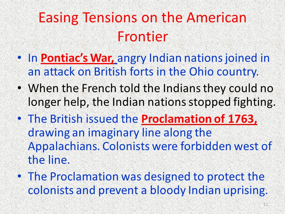 Easing Tensions on the American Frontier In Pontiac's War, angry Indian nations joined in an attack on British forts in the Ohio country. When the Fre