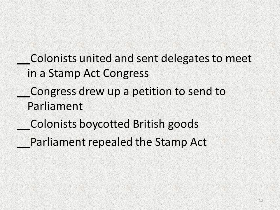 Colonists united and sent delegates to meet in a Stamp Act Congress Congress drew up a petition to send to Parliament Colonists boycotted British good