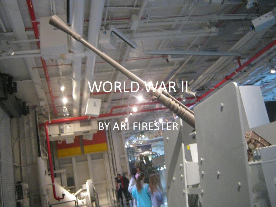 WORLD WAR ll BY ARI FIRESTER