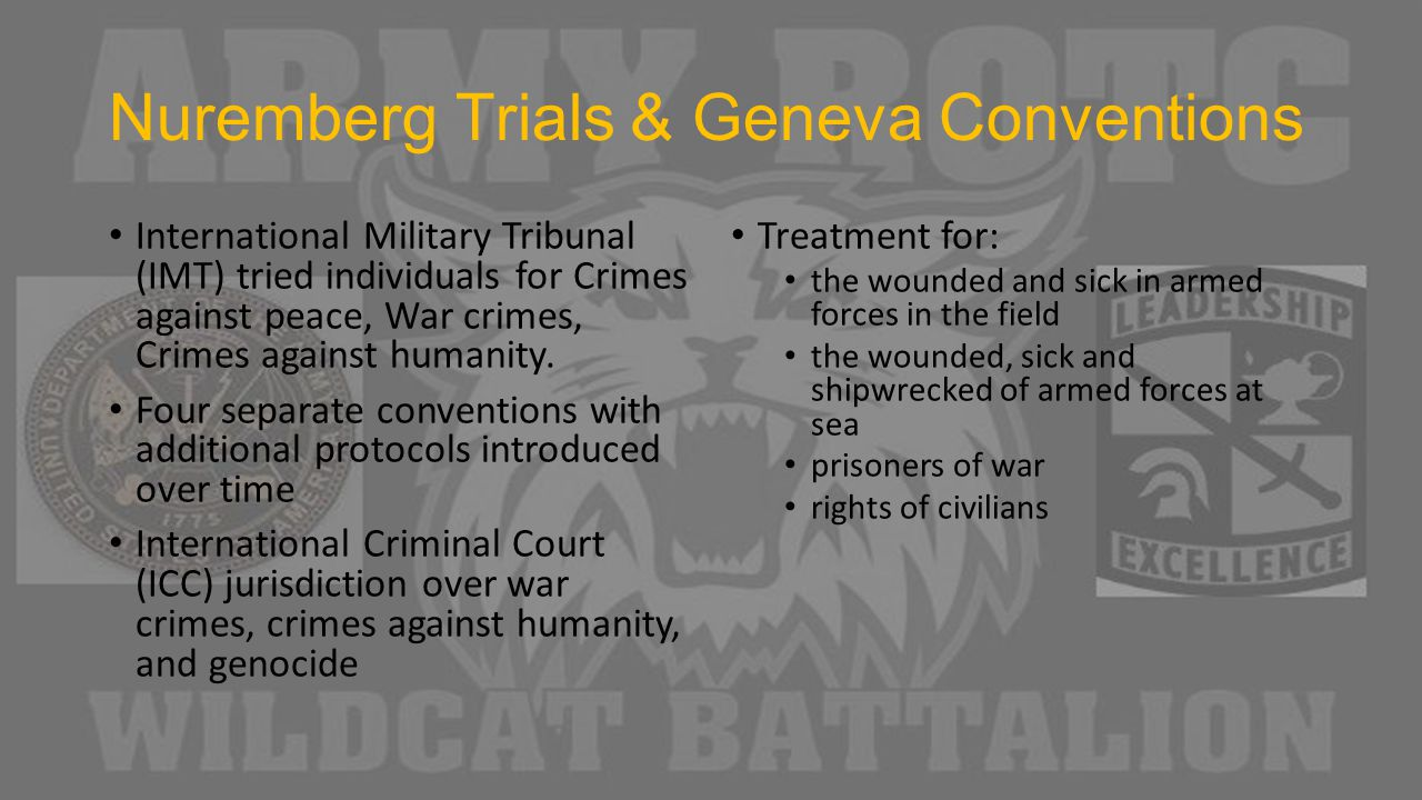 Nuremberg Trials & Geneva Conventions International Military Tribunal (IMT) tried individuals for Crimes against peace, War crimes, Crimes against humanity.