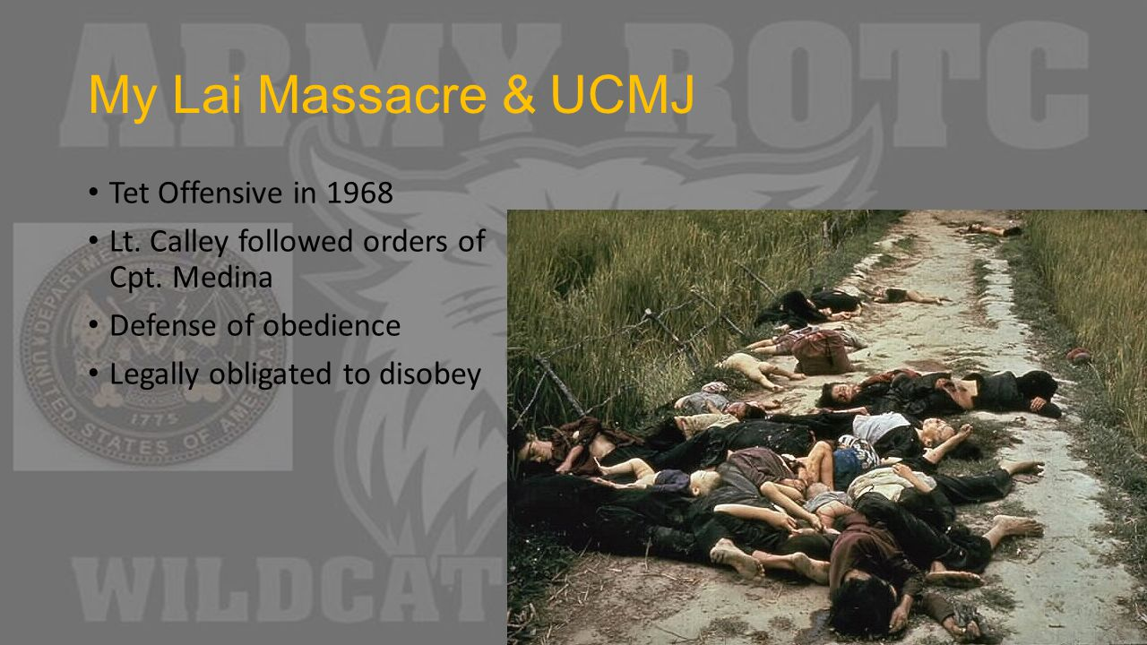 My Lai Massacre & UCMJ Tet Offensive in 1968 Lt. Calley followed orders of Cpt.