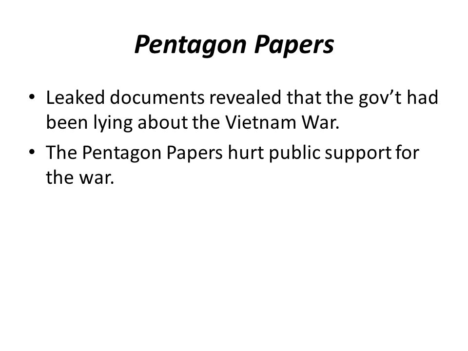 Pentagon Papers Leaked documents revealed that the gov't had been lying about the Vietnam War.