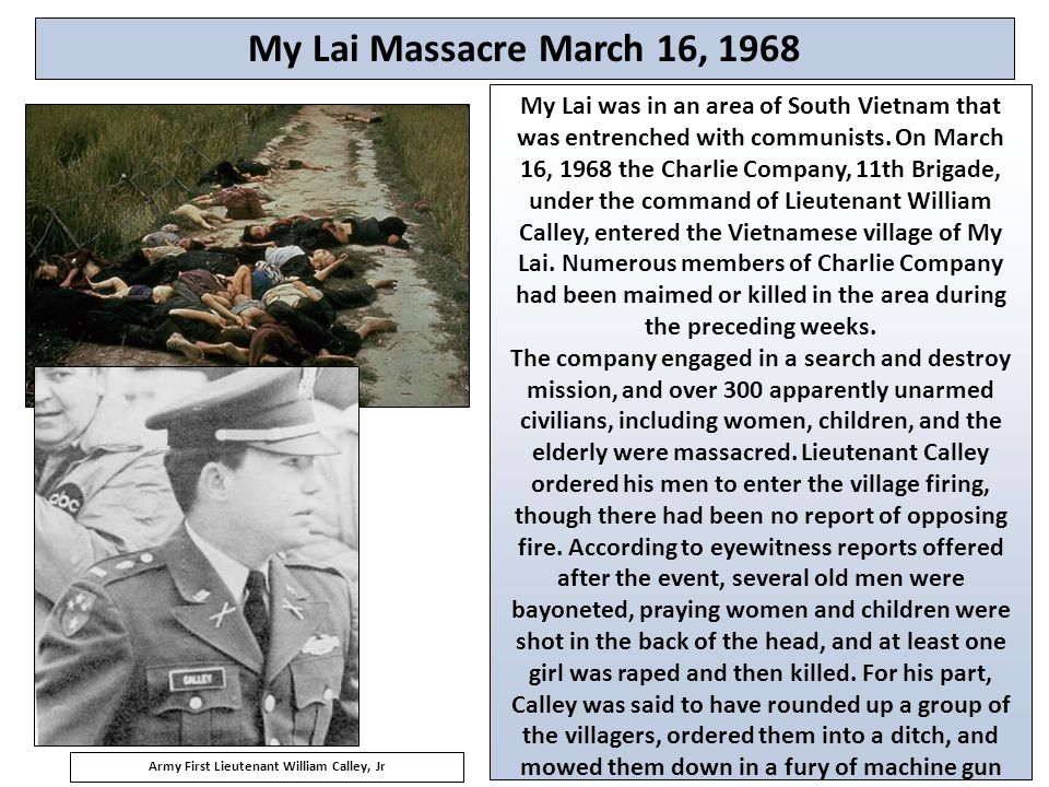 7 My Lai Massacre March 16, 1968 My Lai was in an area of South Vietnam that was entrenched with communists.