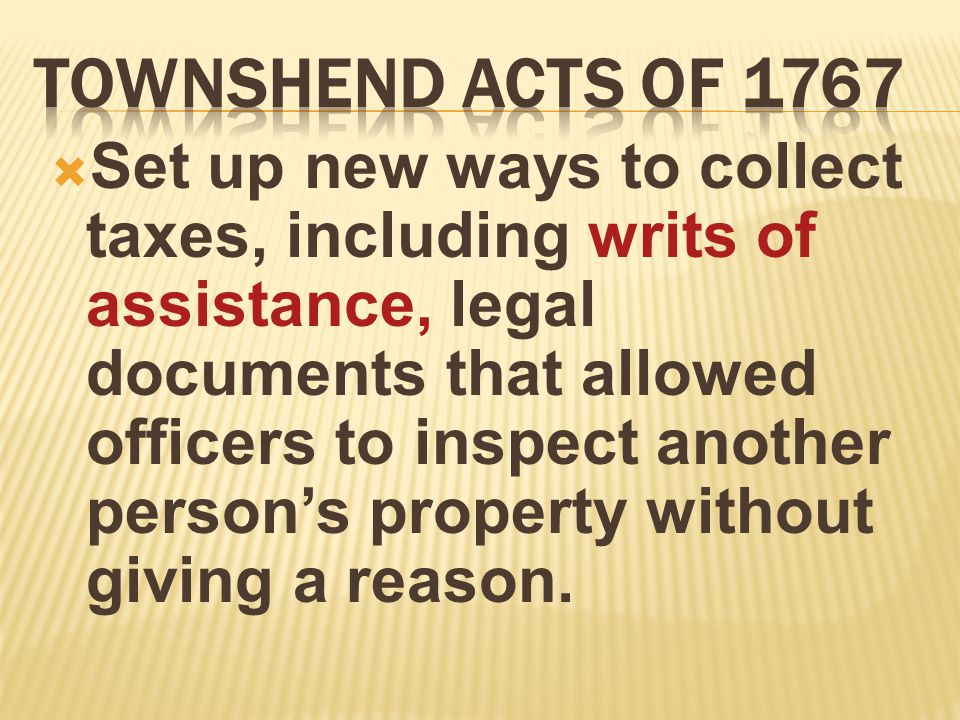  Set up new ways to collect taxes, including writs of assistance, legal documents that allowed officers to inspect another person's property without giving a reason.