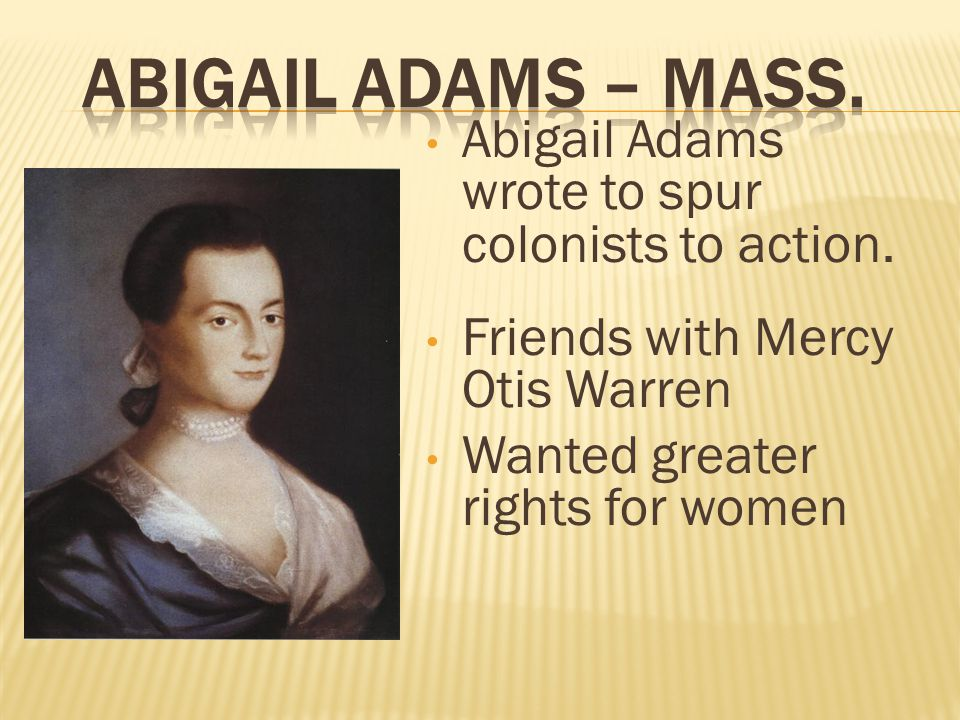 Abigail Adams wrote to spur colonists to action.