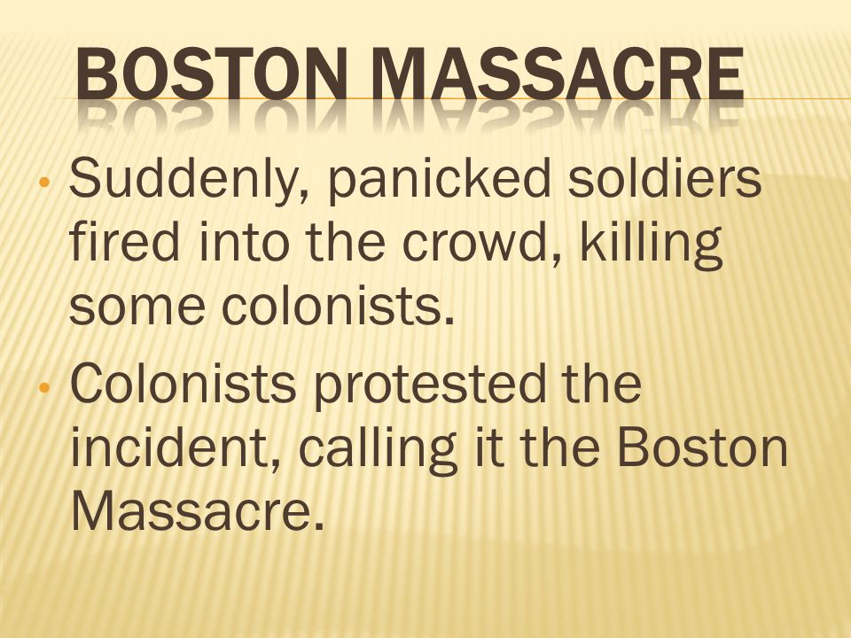 Suddenly, panicked soldiers fired into the crowd, killing some colonists.