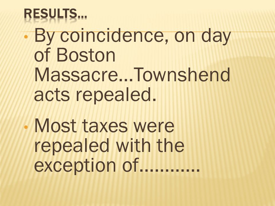 By coincidence, on day of Boston Massacre…Townshend acts repealed.