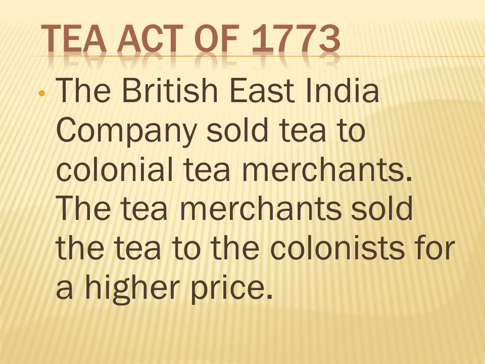 The British East India Company sold tea to colonial tea merchants.