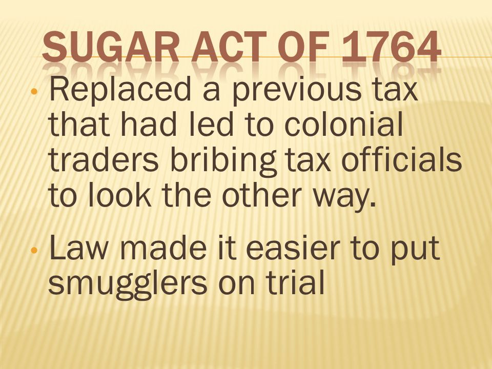 Replaced a previous tax that had led to colonial traders bribing tax officials to look the other way.