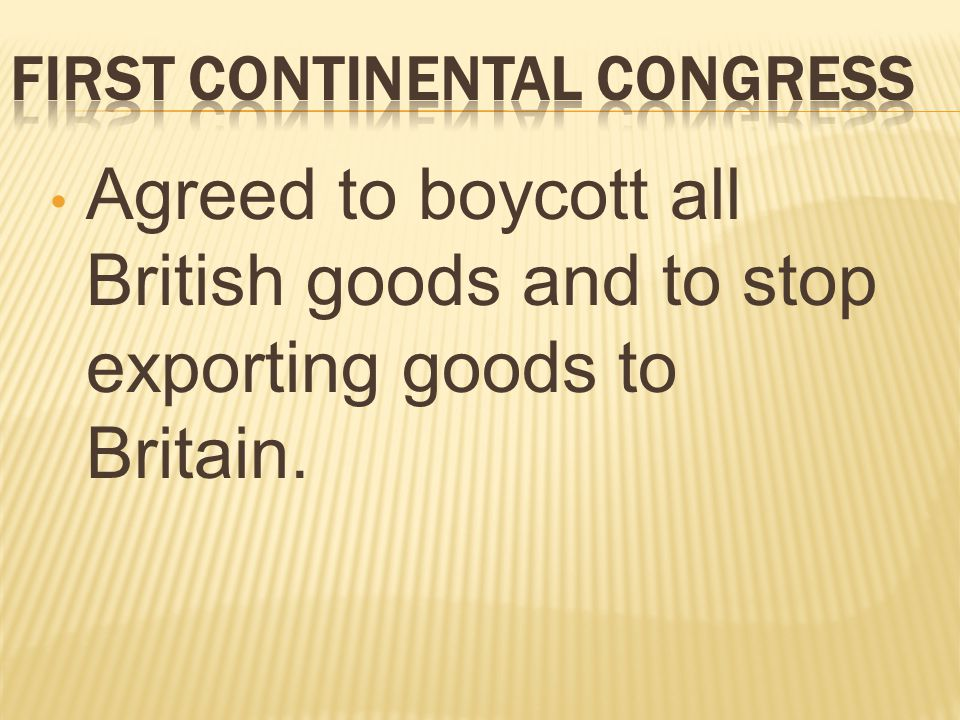 Agreed to boycott all British goods and to stop exporting goods to Britain.