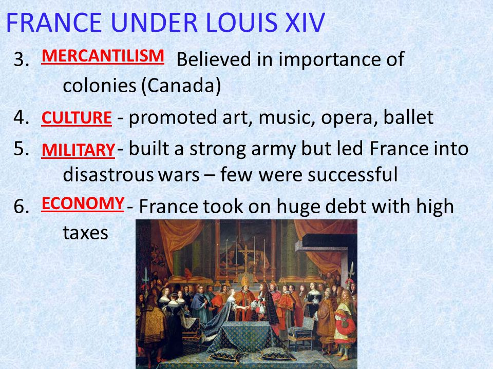 FRANCE UNDER LOUIS XIV 3. Believed in importance of colonies (Canada) 4.