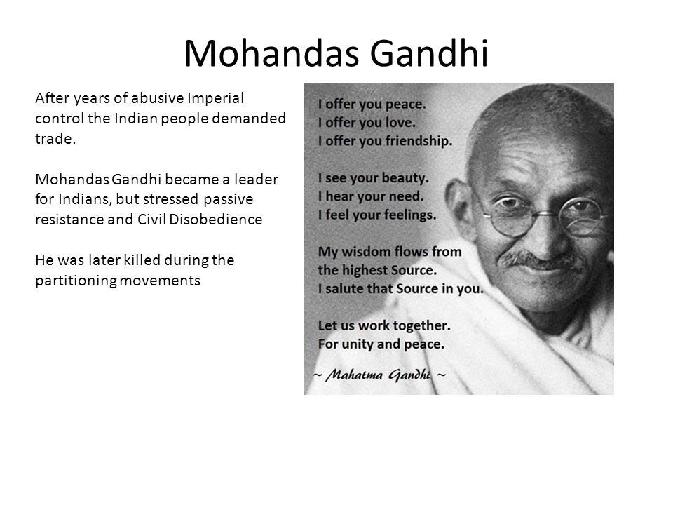 Mohandas Gandhi After years of abusive Imperial control the Indian people demanded trade.
