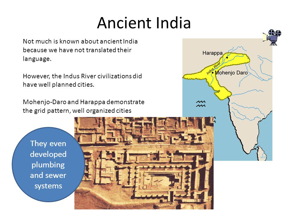 Ancient India Not much is known about ancient India because we have not translated their language. However, the Indus River civilizations did have wel
