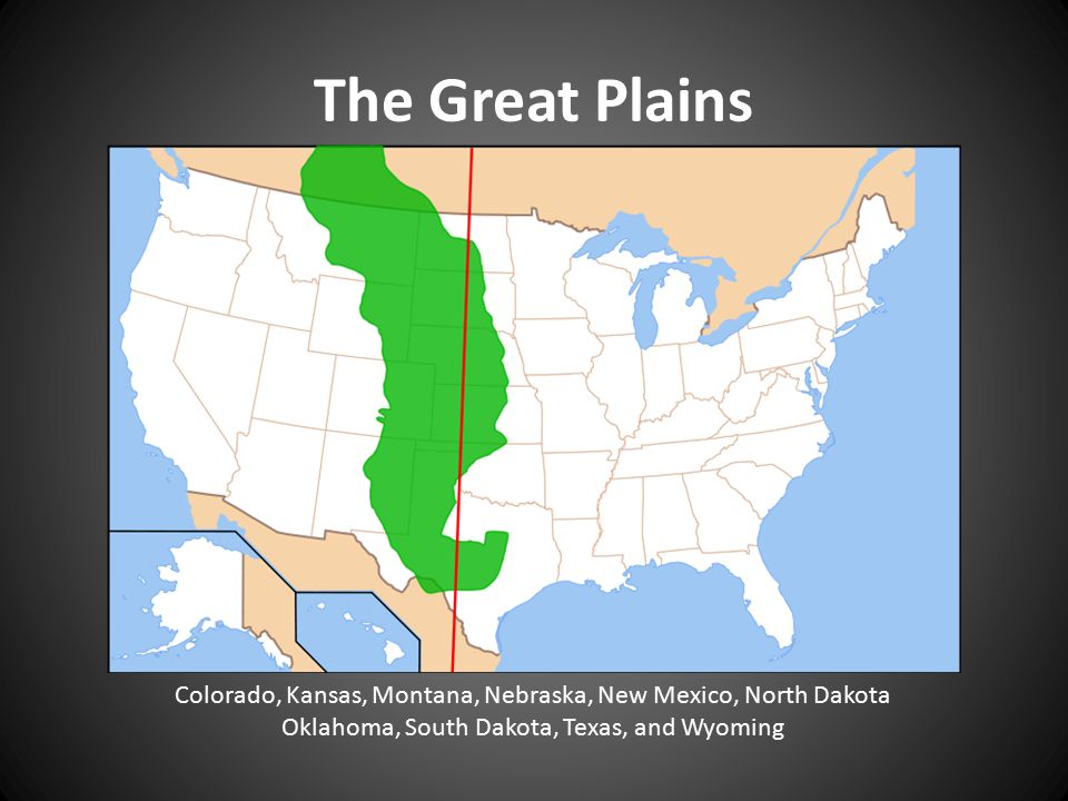 The Great Plains Colorado, Kansas, Montana, Nebraska, New Mexico, North Dakota Oklahoma, South Dakota, Texas, and Wyoming