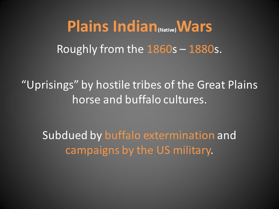 Plains Indian (Native) Wars Roughly from the 1860s – 1880s.