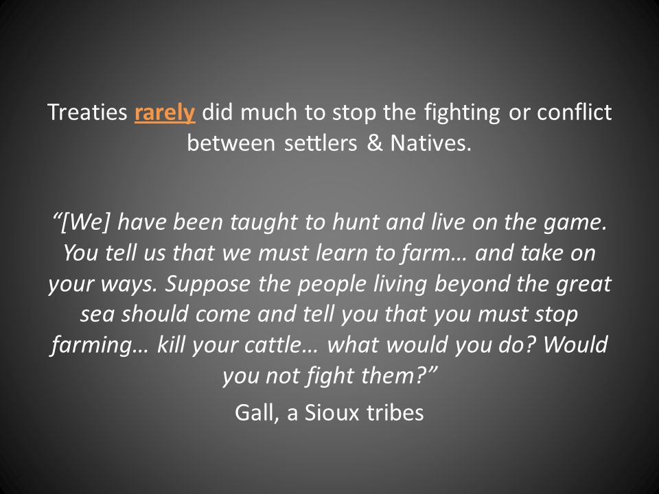 Treaties rarely did much to stop the fighting or conflict between settlers & Natives.