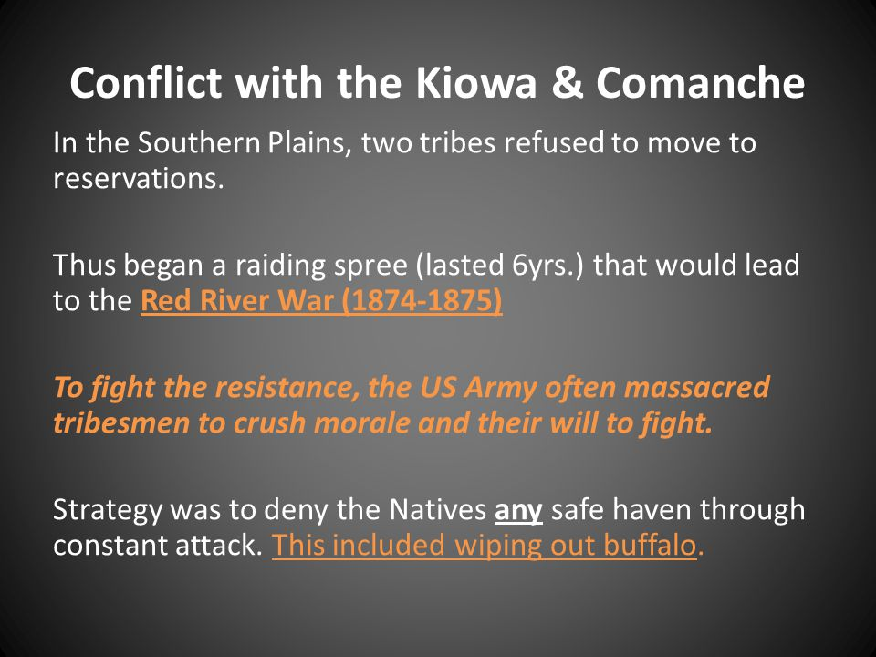 Conflict with the Kiowa & Comanche In the Southern Plains, two tribes refused to move to reservations.
