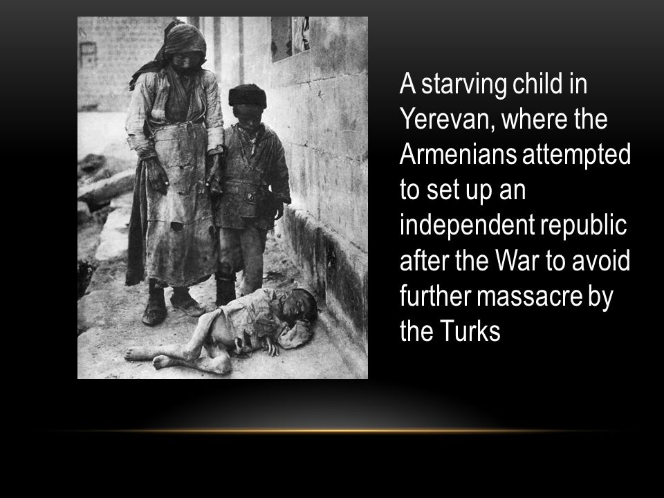A starving child in Yerevan, where the Armenians attempted to set up an independent republic after the War to avoid further massacre by the Turks