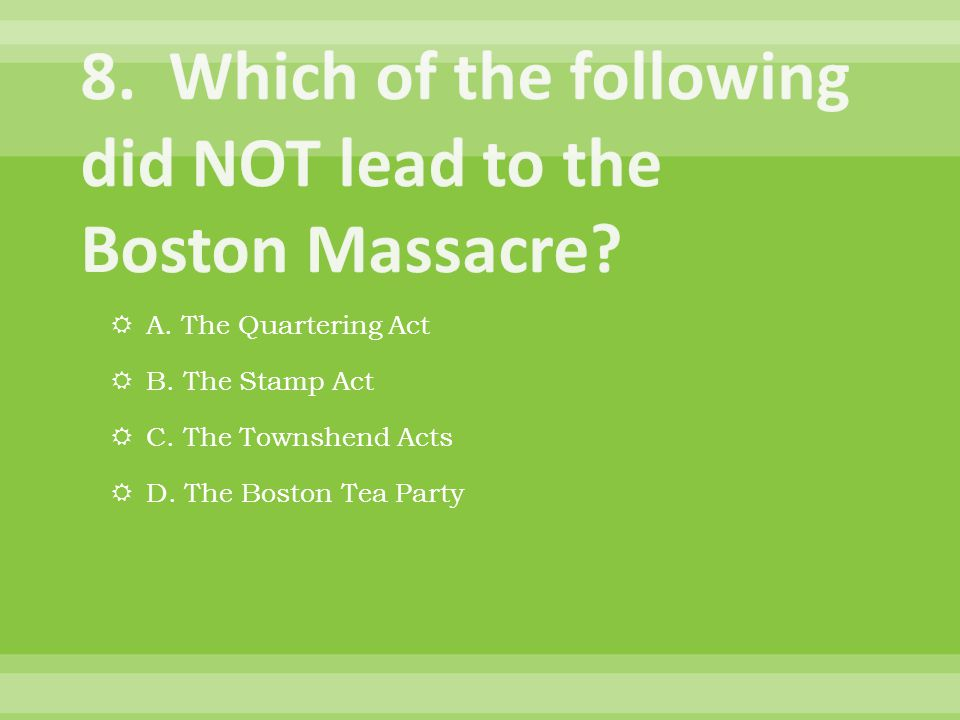  A. The Quartering Act  B. The Stamp Act  C. The Townshend Acts  D. The Boston Tea Party
