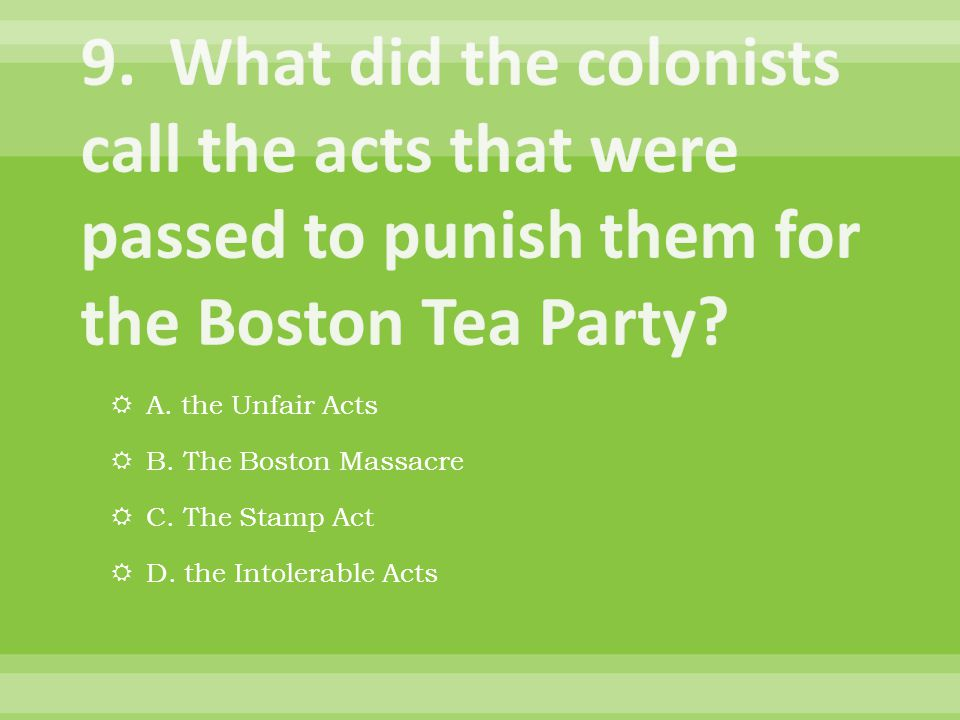  A. the Unfair Acts  B. The Boston Massacre  C. The Stamp Act  D. the Intolerable Acts