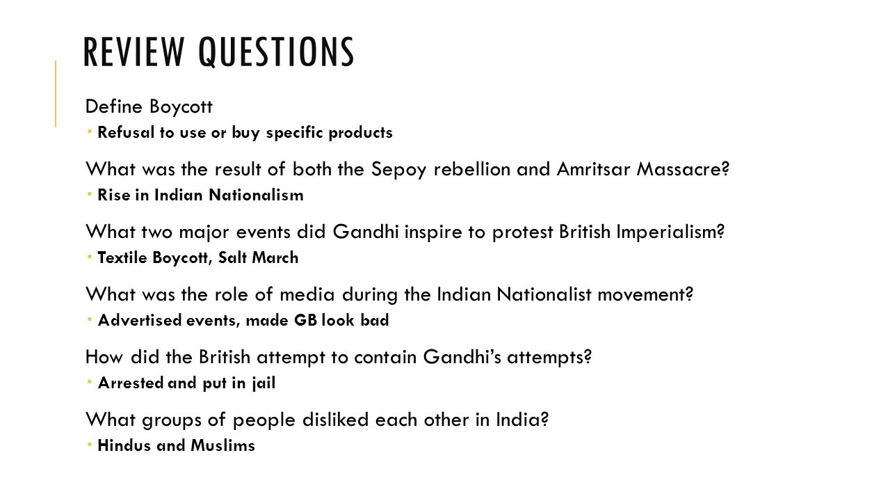 REVIEW QUESTIONS Define Boycott  Refusal to use or buy specific products What was the result of both the Sepoy rebellion and Amritsar Massacre.