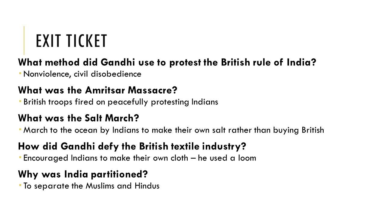 EXIT TICKET What method did Gandhi use to protest the British rule of India.