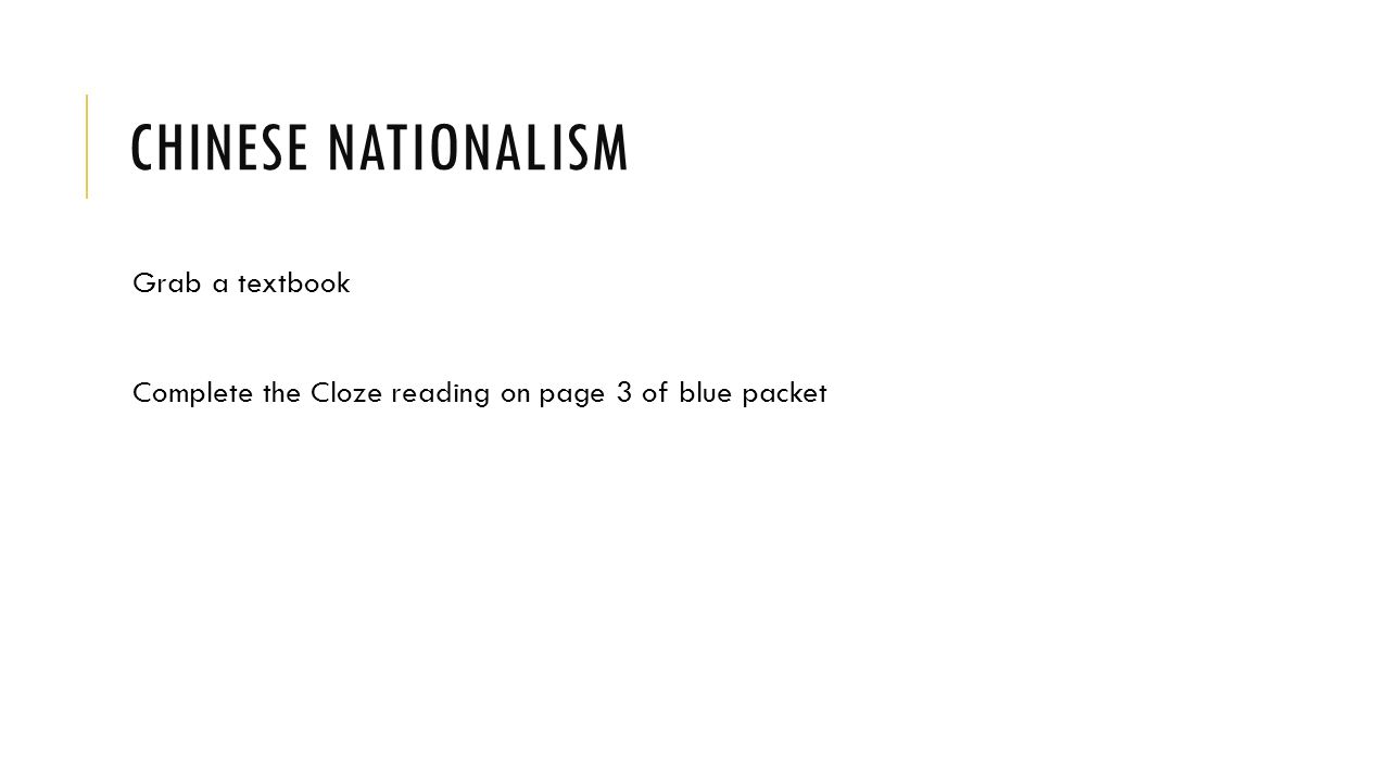 CHINESE NATIONALISM Grab a textbook Complete the Cloze reading on page 3 of blue packet